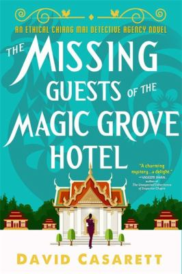 The missing guests of the Magic Grove hotel : an Ethical Chiang Mai Detective Agency novel