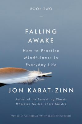 Falling awake : how to practice mindfulness in everyday life