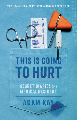 This is going to hurt : secret diaries of a medical resident