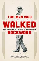 The man who walked backward : an American dreamer's search for meaning in the Great Depression
