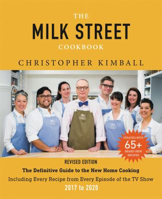 The Milk Street Cookbook : The Definitive Guide to the New Home Cooking, Including Every Recipe from Every Episode of the TV Show, 2017-2020