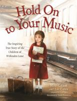 Hold on to your music : the inspiring true story of the children of Willesden Lane
