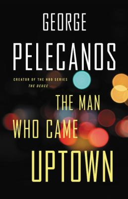 The man who came uptown by Pelecanos, George P.,