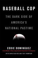 Baseball cop : the dark side of America's national pastime
