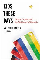 Kids these days : human capital and the making of millennials