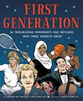 First generation : 36 trailblazing immigrants and refugees who make America great