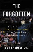 The forgotten : how the people of one Pennsylvania county elected Donald Trump and changed America