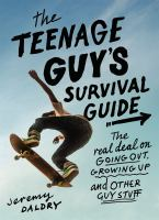 The teenage guy's survival guide : the real deal on going out, growing up, and other guy stuff