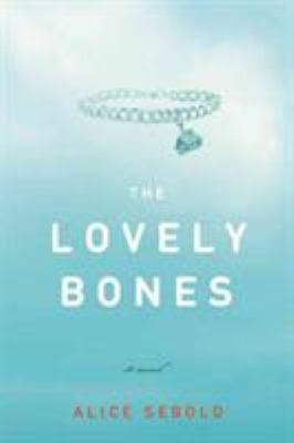 The lovely bones : by Sebold, Alice.