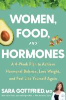 Women, food, and hormones : a four-week plan to achieve hormonal balance, lose weight, and feel like yourself again