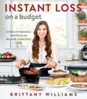 Instant loss on a budget : super-affordable recipes for the health-conscious cook