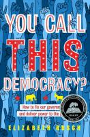 You call this democracy : how to fix our government and deliver power to the people