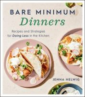 Bare minimum dinners : recipes and strategies for doing less in the kitchen
