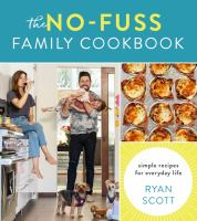 The no-fuss family cookbook : simple recipes for everyday life
