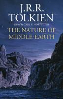 The nature of Middle-earth : late writings on the lands, inhabitants, and metaphysics of Middle-earth