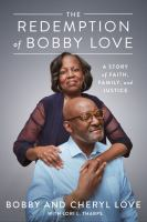 The redemption of Bobby Love : a story of faith, family, and justice