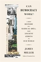 Can democracy work : a short history of a radical idea, from ancient Athens to our world
