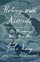 Hiking with Nietzsche : on becoming who you are