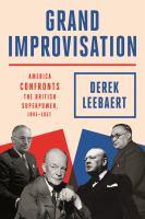 Grand improvisation : America confronts the British superpower, 1945-1957