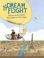 A dream of flight : Alberto Santos-Dumont's race around the Eiffel Tower