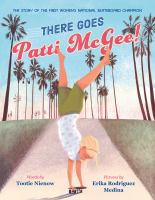 There goes Patti McGee! : the story of the first women's national skateboard champion