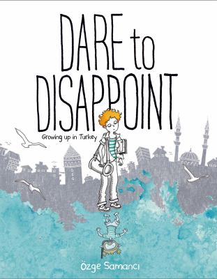 Dare to disappoint : growing up in Turkey