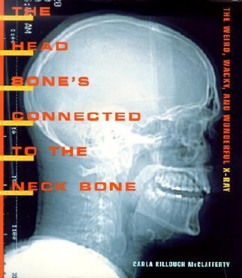 The head bone's connected to the neck bone : the weird, wacky, and wonderful x-ray