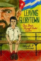 Leaving Glorytown : one boy's struggle under Castro