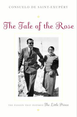 The tale of the rose : the passion that inspired The little prince