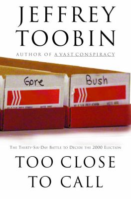 Too close to call : the thirty-six-day battle to decide the 2000 election