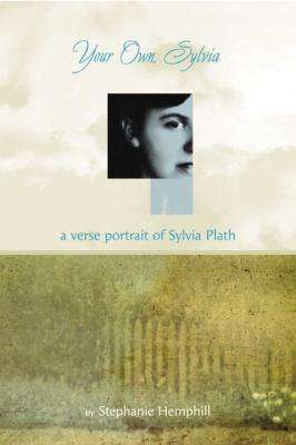 Your own, Sylvia : a verse portrait of Sylvia Plath