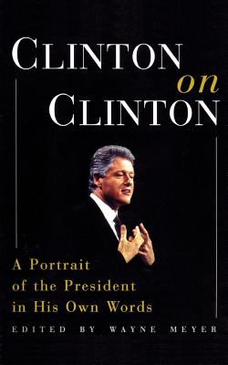 Clinton on Clinton : a portrait of the president in his own words