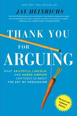 Thank you for arguing : what Aristotle, Lincoln, and Homer Simpson can teach us about the art of persuasion