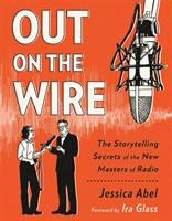 Out on the wire : the storytelling secrets of the new masters of radio