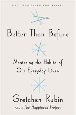 Better than before : mastering the habits of our everyday lives