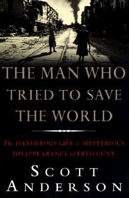The man who tried to save the world : the dangerous life and mysterious disappearance of Fred Cuny