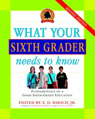 What your sixth grader needs to know : fundamentals of a good sixth-grade education