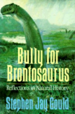 Bully for brontosaurus : reflections in natural history