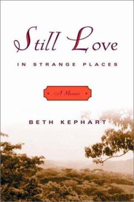 Still love in strange places : a memoir
