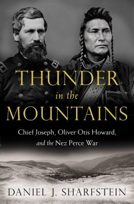 Thunder in the mountains : Chief Joseph, Oliver Otis Howard, and