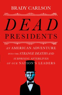 Dead presidents : an American adventure into the strange deaths a