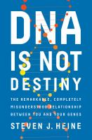 DNA is not destiny : the remarkable, completely misunderstood relationship between you and your genes