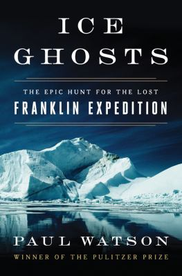 Ice ghosts : the epic hunt for the lost Franklin expedition