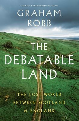 The debatable land : by Robb, Graham,