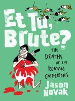 Et tu, Brute : the deaths of the Roman emperors