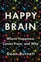 Happy brain : where happiness comes from, and why