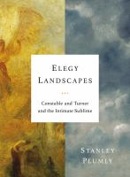 Elegy landscapes : Constable and Turner and the intimate sublime