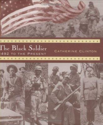 The Black soldier : 1492 to the present