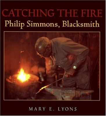 Catching the fire : Philip Simmons, blacksmith