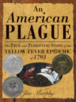 An American plague : the true and terrifying story of the yellow fever epidemic of 1793